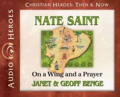 Nate Saint: on a wing and a prayer (AUDIOBOOK)