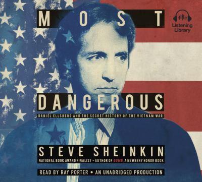 Most dangerous / Daniel Ellsberg and the Secret History of the Vietnam War, Library Edition (AUDIOBOOK)