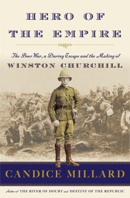 Hero of the empire : the Boer War, a daring escape and the making of Winston Churchill