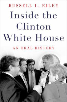 Inside the Clinton White House : an oral history