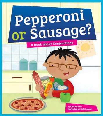 Pepperoni or sausage? : a book about conjunctions