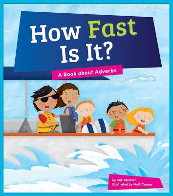 How fast is it? : a book about adverbs