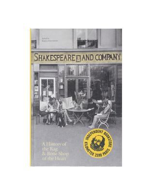 Shakespeare and Company, Paris : a history of the rag & bone shop of the heart