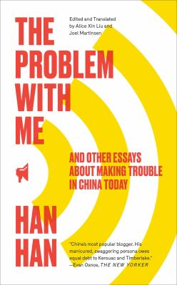 The problem with me : and other essays about making trouble in China today