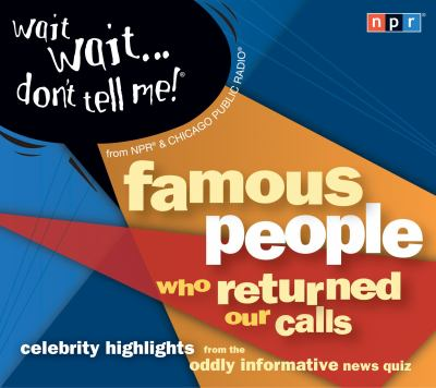 Wait, wait-- don't tell me! Famous people who returned our calls (AUDIOBOOK)