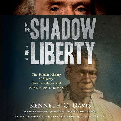 In the shadow of Liberty : the hidden history of slavery, four presidents, and five black lives (AUDIOBOOK)