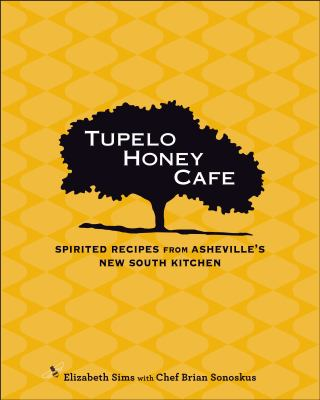 Tupelo Honey Cafe : spirited recipes from Asheville's New South kitchen