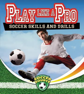 Play like a pro : soccer skills and drills