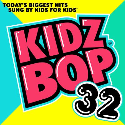 Kidz bop 32 : today's biggest hits sung by kids for kids