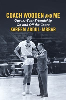 Coach Wooden and me : our 50-year friendship on and off the court