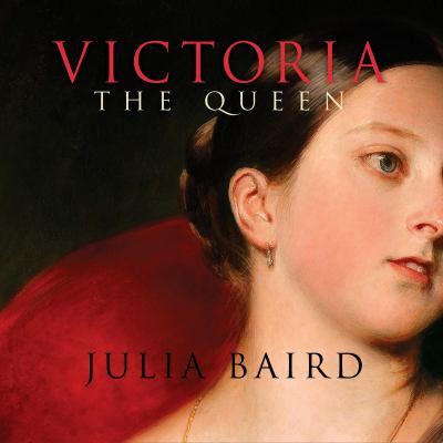 Victoria the queen : an intimate biography of the woman who ruled an empire (AUDIOBOOK)