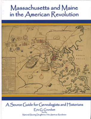 Massachusetts and Maine in the American Revolution : a source guide for genealogists and historians