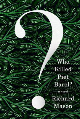 Who killed Piet Barol? : a novel