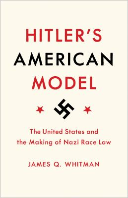 Hitler's American model : the United States and the making of Nazi race law