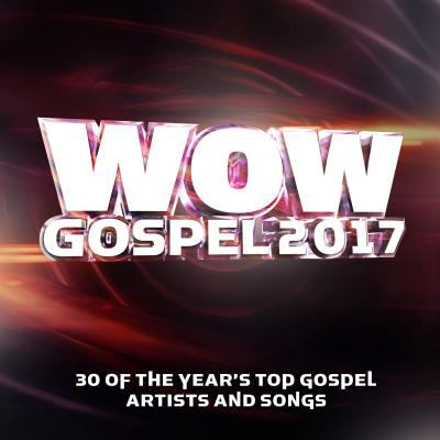 WOW gospel. 2017 : 30 of the year's top gospel artists and songs.