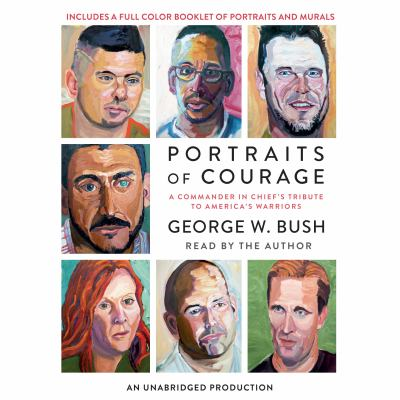 Portraits of courage : a commander in chief's tribute to America's warriors (AUDIOBOOK)
