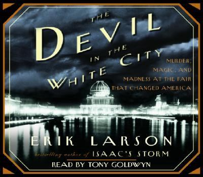 The devil in the white city : [murder, magic & madness and the fair that changed America] (AUDIOBOOK)