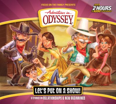 Adventures in Odyssey. Let's put on a show : 6 stories on relationships & new beginnings (AUDIOBOOK)