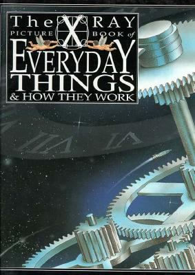The X-ray picture book of everyday things and how they work