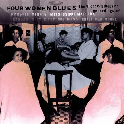 Four women blues : the Victor/Bluebird recordings of Memphis Minnie, Mississippi Matilda, Kansas City Kitty, and Miss Rosie Mae Moore.