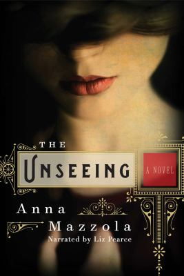 The unseeing : a novel (AUDIOBOOK)