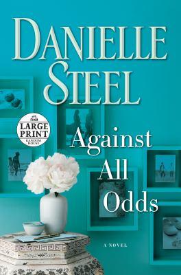 Against all odds : a novel (LARGE PRINT)