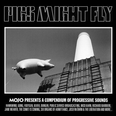 Mojo presents a compendium of progressive sounds. Pigs might fly