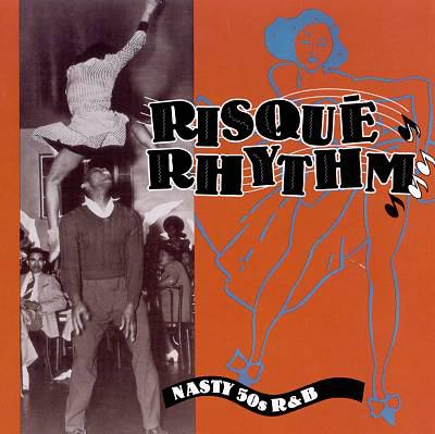 Risqué rhythm : nasty 50s R&B.