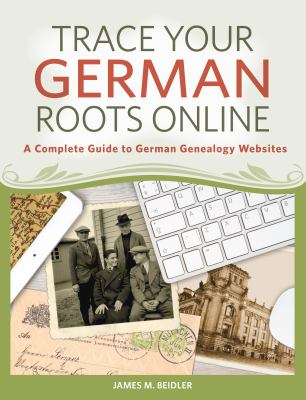 Trace your German roots online : a complete guide to German genealogy websites