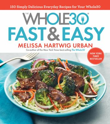 The whole30 fast & easy : 150 simply delicious everyday recipes for your Whole30