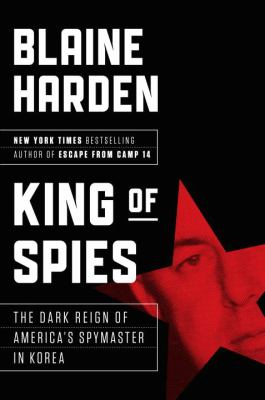 King of spies : the dark reign and ruin of an American spymaster