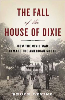 Fall of the house of Dixie : the Civil War and the social revolution that transformed the South