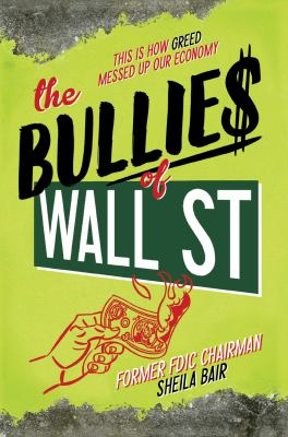 Bullies of Wall Street : this is how greedy adults messed up our economy