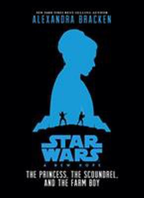 Star Wars: The Princess, the scoundrel, and the farm boy : an original retelling of Star Wars: a new hope