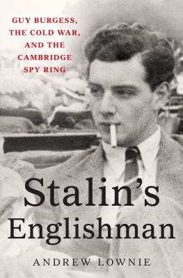 Stalin's Englishman : Guy Burgess, the Cold War, and the Cambridge spy ring