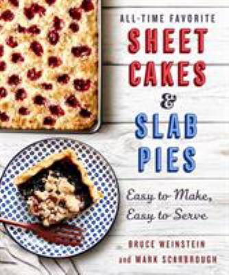 All-time favorite sheet cakes & slab pies : easy to make, easy to serve