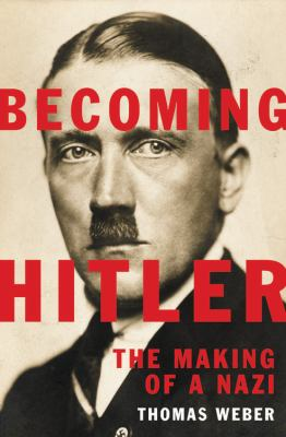 Becoming Hitler : the making of a Nazi