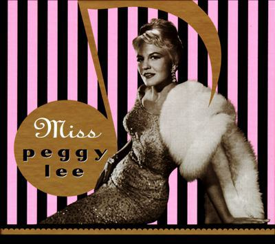 Miss Peggy Lee.