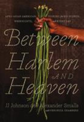 Between Harlem and Heaven : Afro-Asian-American cooking for big nights, weeknights, & every day