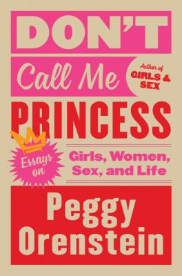 Don't call me princess : essays on girls, women, sex, and life