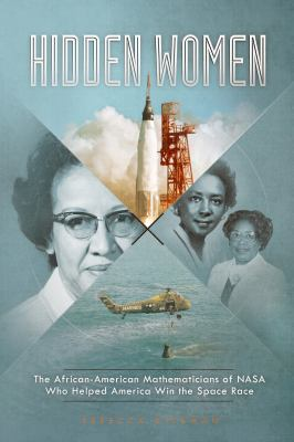 Hidden women : the African-American mathematicians of NASA who helped America win the space race