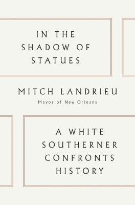 In the shadow of statues : a white southerner confronts history