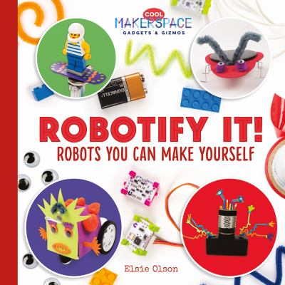 Robotify it! : robots you can make yourself