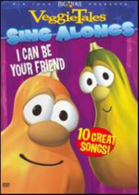 VeggieTales sing alongs. I can be your friend