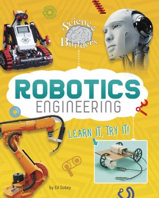Robotics engineering : learn it, try it!