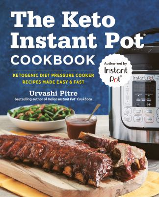 The keto Instant Pot® cookbook : ketogenic diet pressure cooker recipes made easy & fast