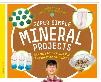 Super simple mineral projects : science activities for future mineralogists