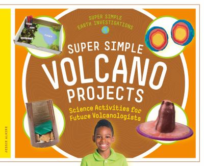 Super simple volcano projects : science activities for future volcanologists