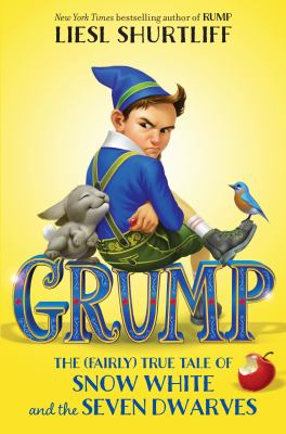 Grump : the (fairly) true tale of Snow White and the Seven Dwarfs