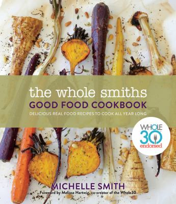 The Whole Smiths good food cookbook : delicious real food recipes to cook all year long